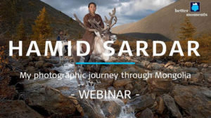 Better Moments webinar about A photographic journey through Mongolia by Hamid Sardar
