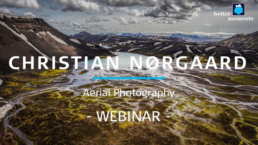 Better Moments webinar about Aerial Photography by Christian Nørgaard