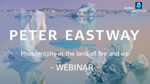 Better Moments webinar about Photography in the Land of Fire and Ice by Peter Eastway