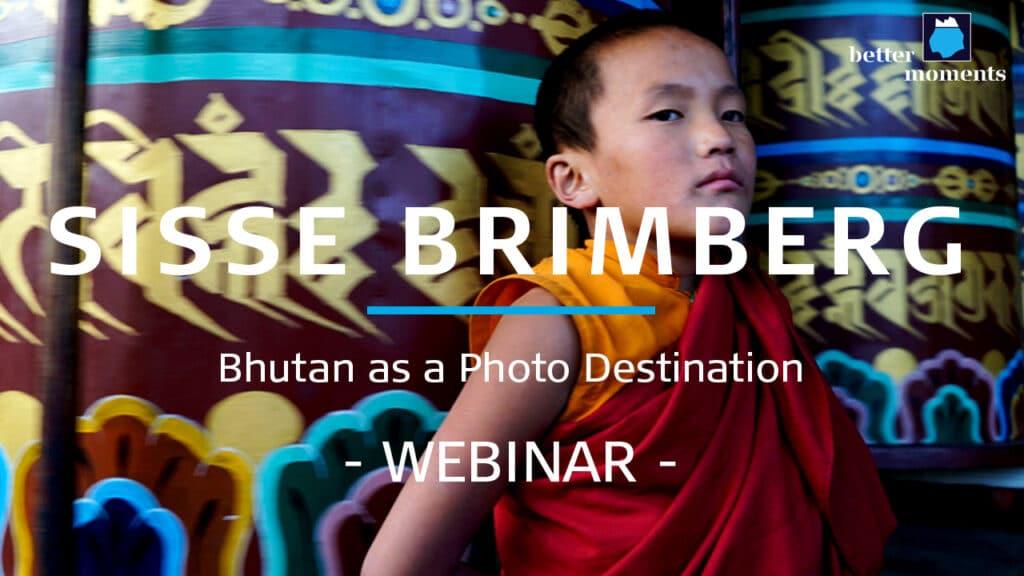 Webinar: Bhutan as a photo destination with Sisse Brimberg